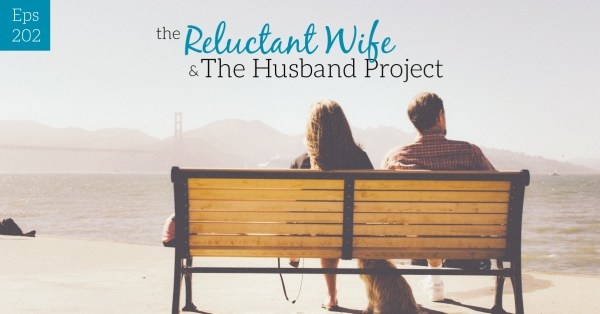 Episode #202-The Reluctant Wife and the Husband Project with Cheri Gregory