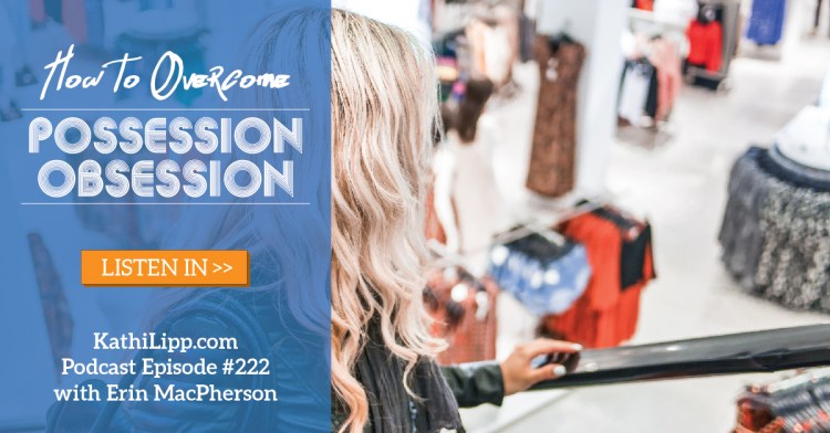 Episode #222-How to Overcome Possession Obsession