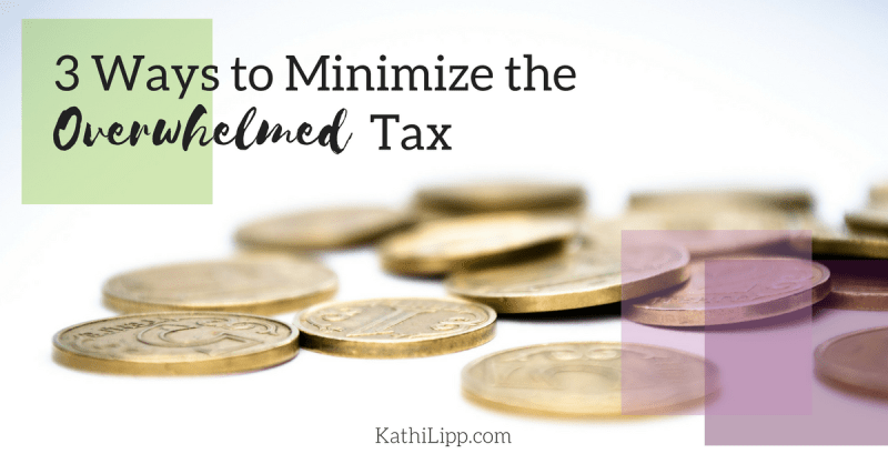 3 Ways I Am Learning to Minimize the Overwhelmed Tax