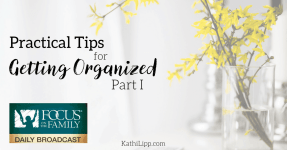 Practical Tips for Getting Organized Part 1