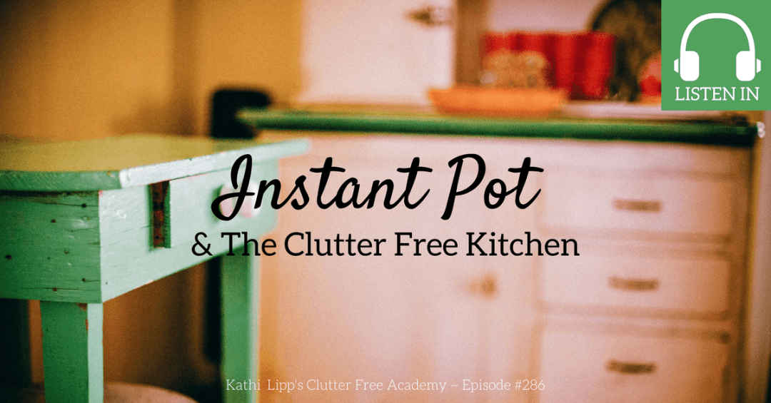 Episode #286: Instant Pot and the Clutter Free Kitchen