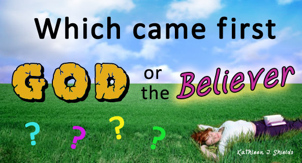 Which came first God or the Believer? Award Winning Author Kathleen J Shields educational books