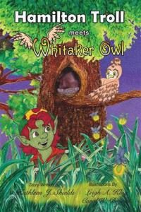 Hamilton Troll meets Whitaker Owl by Kathleen J. Shields