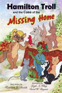 Hamilton Troll and the Case of the Missing Home by Kathleen J. Shields