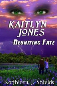 Kaitlyn Jones Reuniting Fate trilogy by Kathleen J. Shields