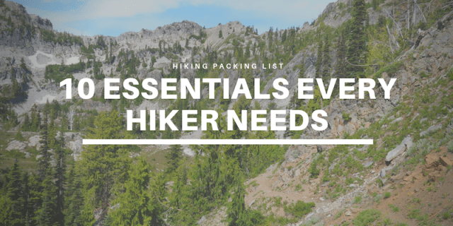 HIking Packing List - 10 Essentials Every Hiker Needs