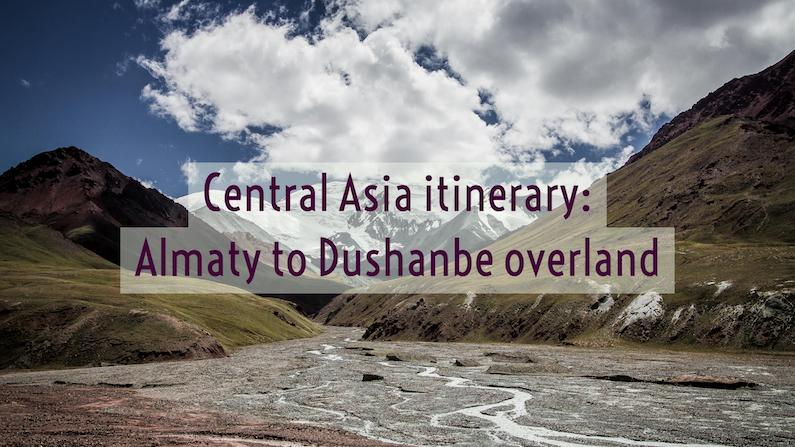 Central Asia itinerary: Almaty to Dushanbe overland