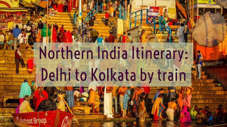 Northern India Itinerary Delhi to Kolkata by train