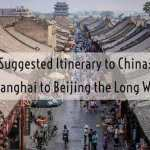 Suggested Itinerary to China: Shanghai to Beijing via the Long Route