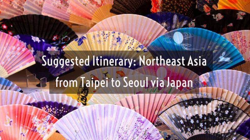 Suggested Itinerary: Northeast Asia from Taipei to Seoul via Japan