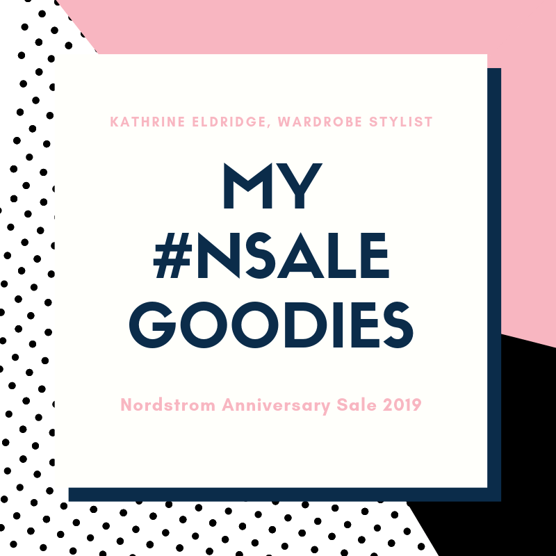 My Nordstrom Anniversary Sale Purchases by Kathrine Eldridge, Wardrobe Stylist