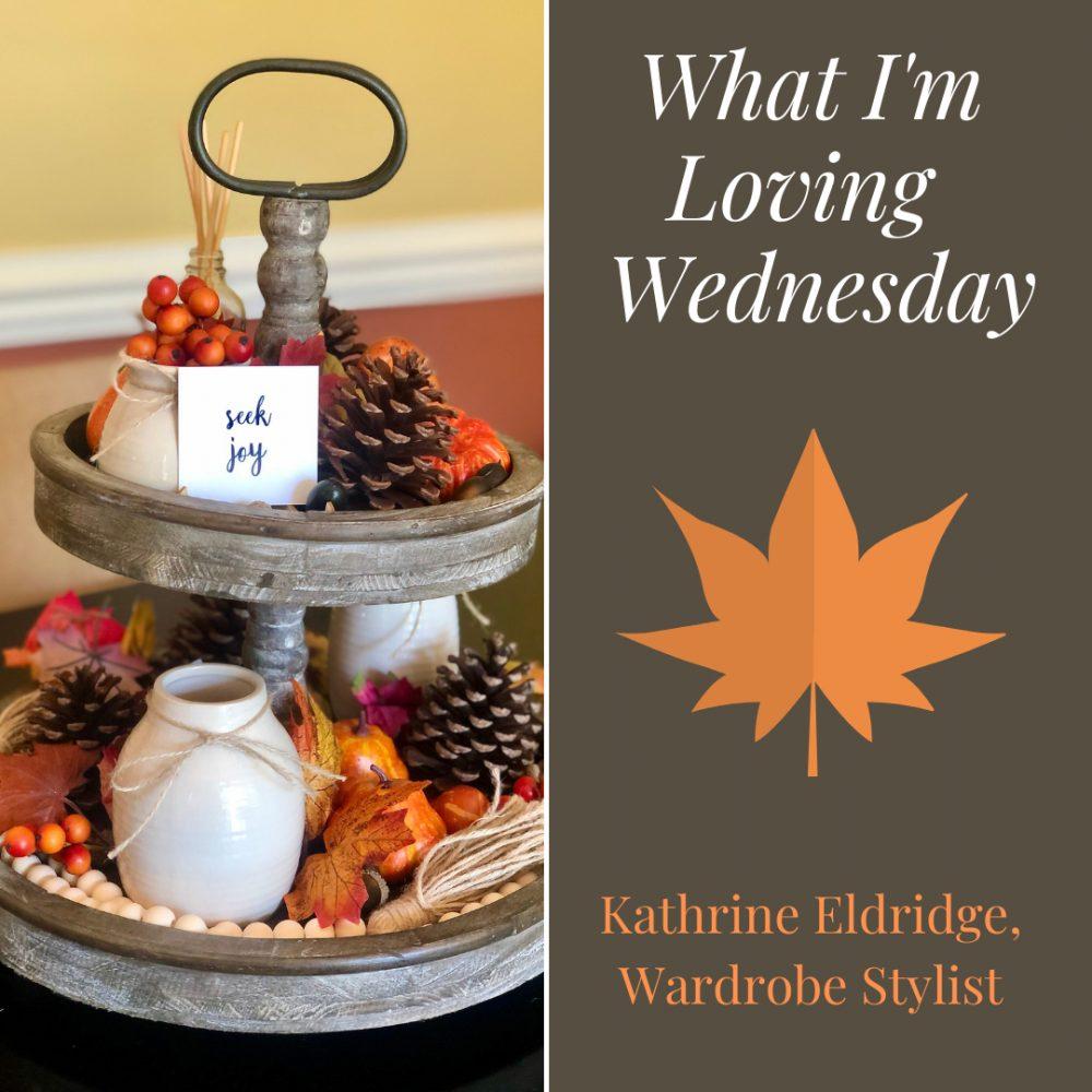 What I'm Loving Wednesday by Kathrine Eldridge, Wardrobe Stylist