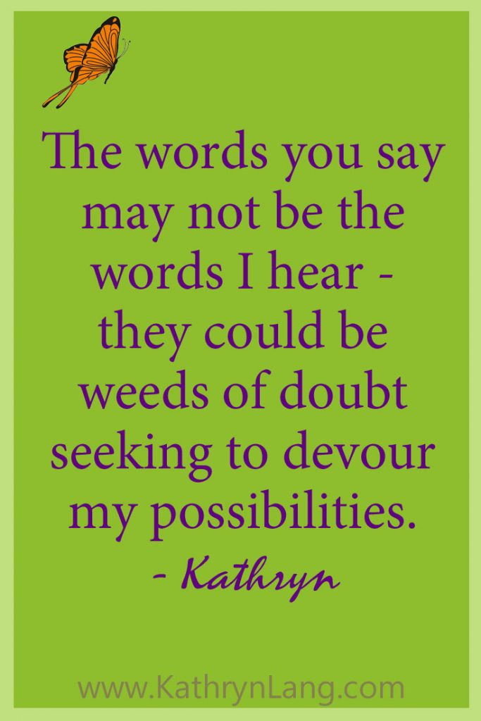Seeds of doubt can come from words I hear