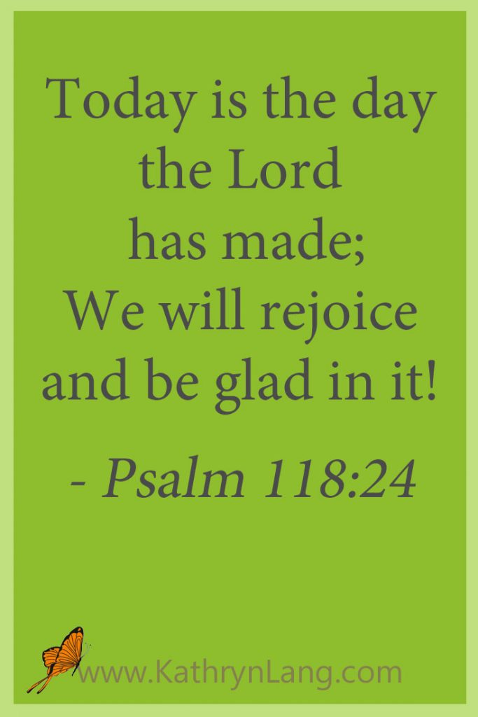 Today is the day - Psalm 118:24 - with Kathryn Lang