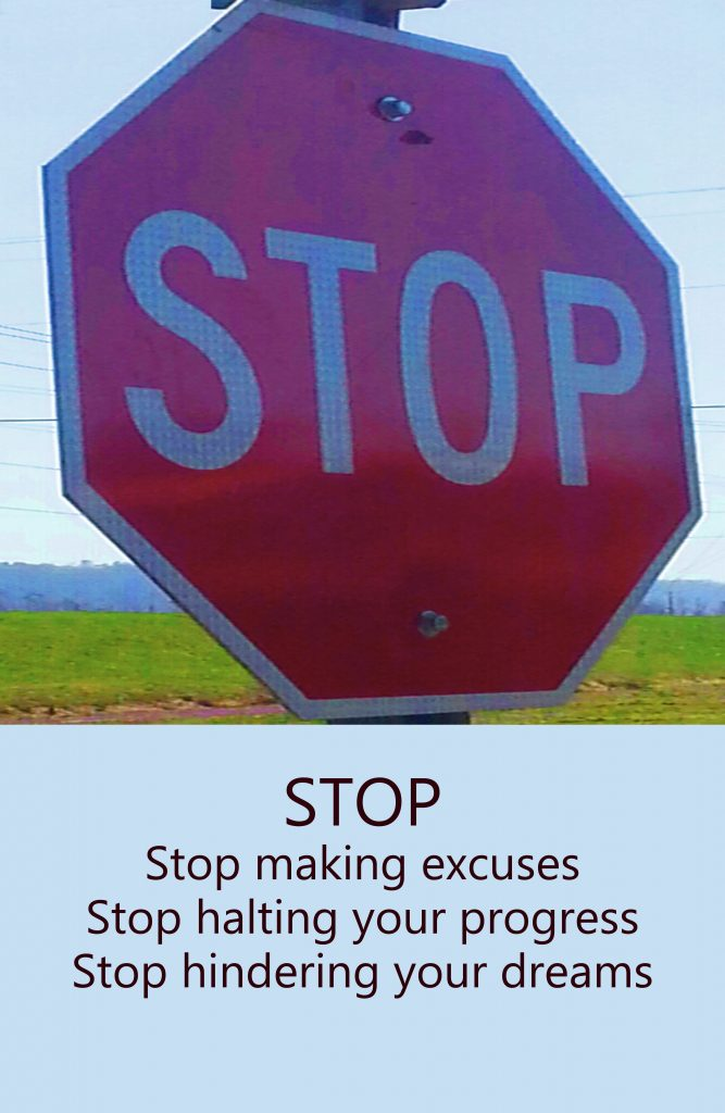 You over come excuses when you stop!