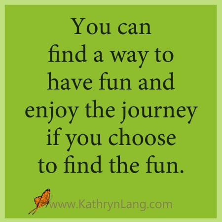 have fun and enjoy the journey
