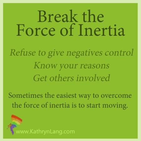 break the force of inertia