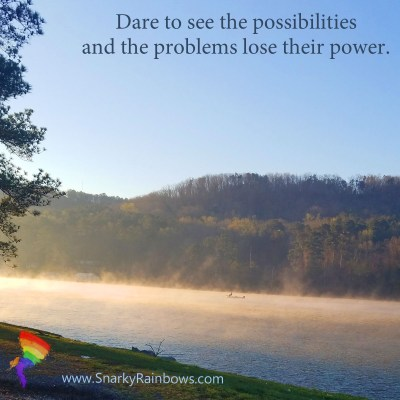 quote of the day for July 10 219 - dare to see possibilities