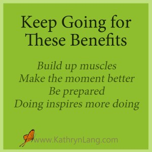 Keep going for these 4 benefits