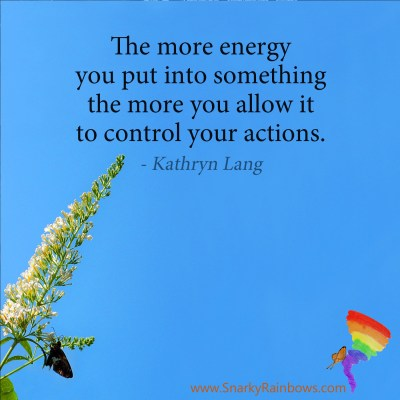 #QuoteoftheDay - put the energy into what you want