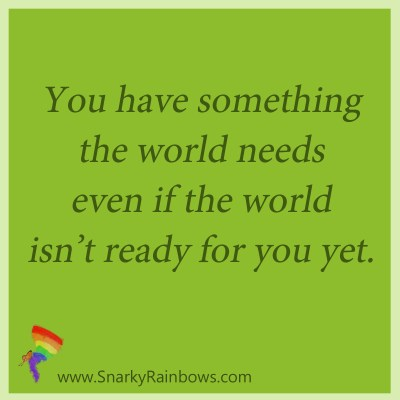 Snarky Rainbows quote - something the world needs