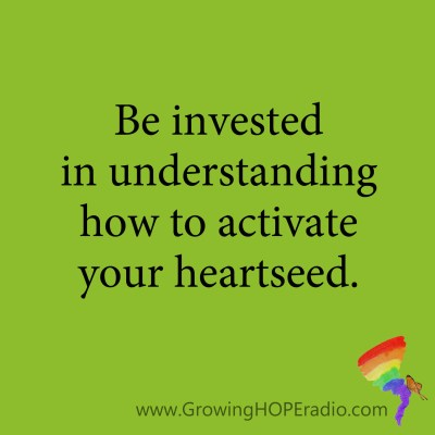 Growing HOPE Daily - Quote - Activate your heartseed