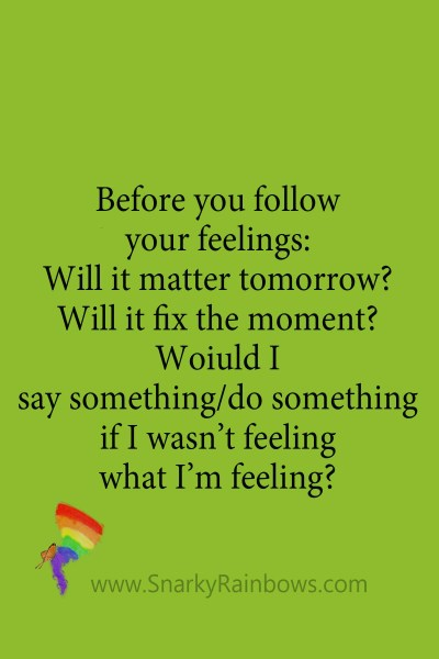 Quote - before you follow feelings