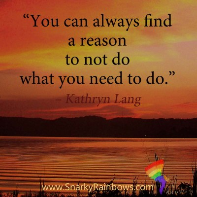 #QuoteoftheDay - find a reason not to