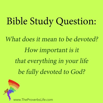 Bible Study Question - fully devoted to God