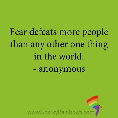 quote - fear defeats more