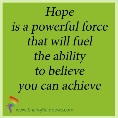 ability to believe - Hope is a powerful force that will fuel the ability to believe you can achieve