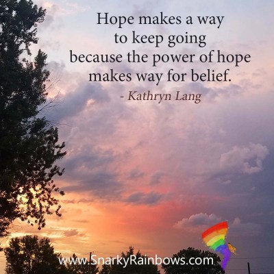 Quote of the Day - Hope makes aa way to keep going because the power of hope makes way for belief