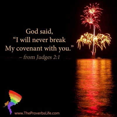 "Bible Quote of the Day - from Judges 2:1  God said, ""I will never break My covenant with you."""