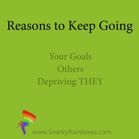 Reasons to Keep Going