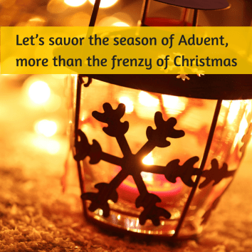 We need less busyness, more Jesus this Christmas! Let's savor the season of Advent, more than the frenzy of Christmas