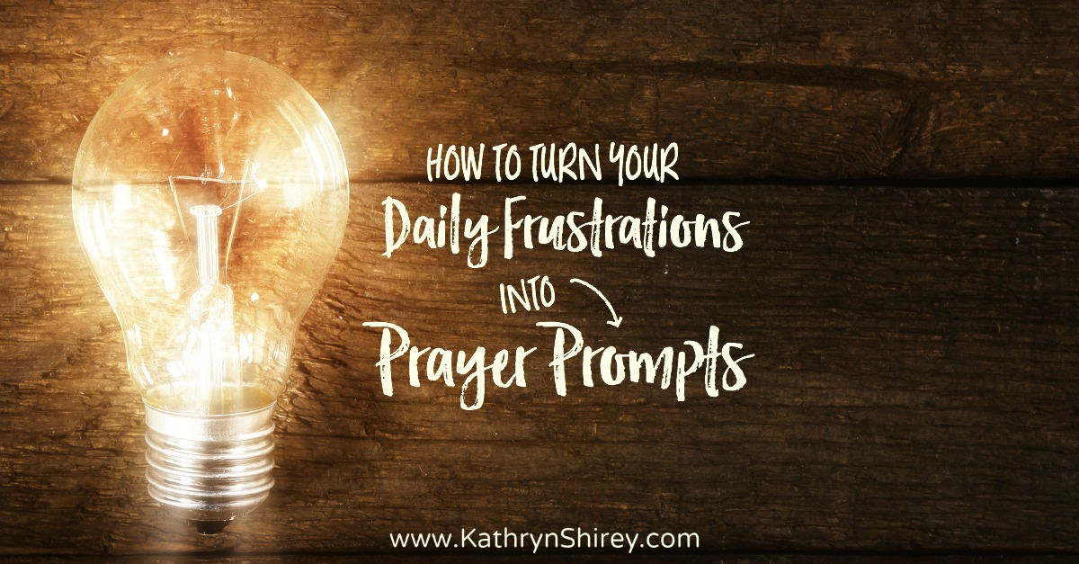 How To Turn Your Daily Frustration Into a Prayer Prompt | Prayer