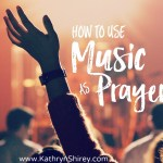 Sing to the Lord: How to Use Music as Prayer
