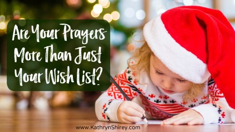 Are Your Prayers More Than Just Your Wish List?