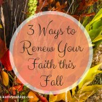 3 Ways to Renew Your Faith this Fall