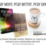 Pray More. Pray Better. Pray Deep!