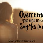 Overcoming Your Objections to Say Yes to God