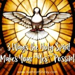 """3 Ways the Holy Spirit Makes Your """"Yes"""" Possible"""