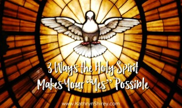 "3 Ways the Holy Spirit Makes Your ""Yes"" Possible"