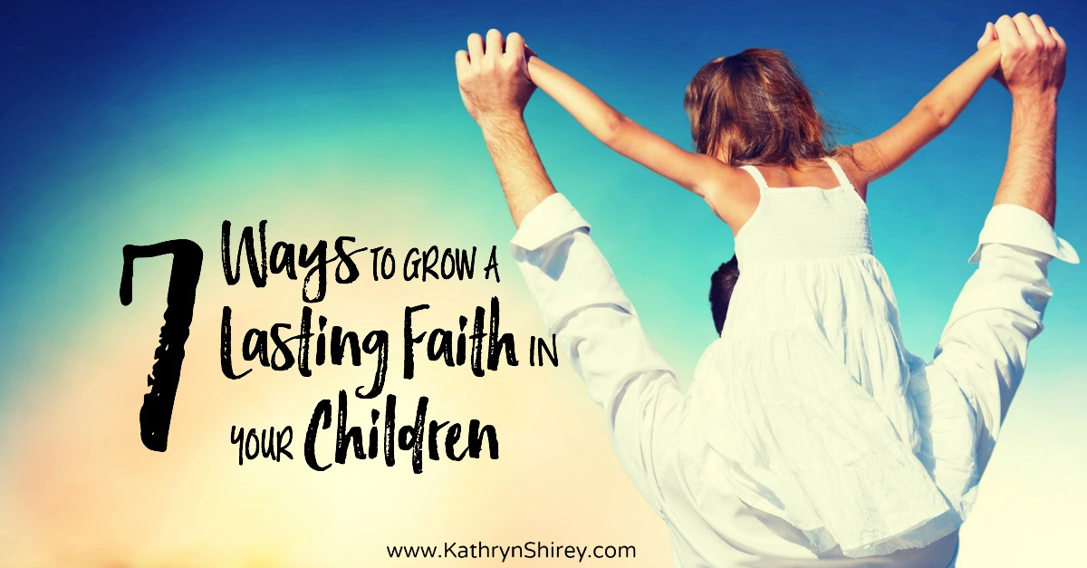 Are you struggling to win your child's heart for Christ? Or do you want them to grow deeper roots? Try these 7 ways to grow lasting faith in your children.