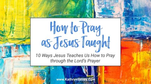 10 Ways Jesus Teaches Us to Pray in the Lord's Prayer
