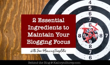 2 Essential Ingredients to Maintain Your Blogging Focus