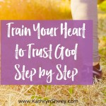 Train Your Heart to Trust God Step by Step