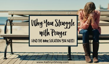 Why You Struggle with Prayer (and the one solution you need)