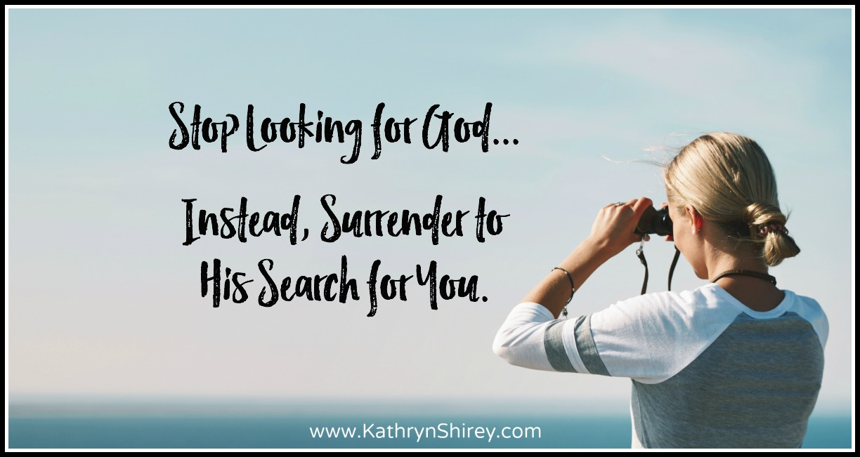 Have you been playing hide-and-seek with God? Looking for God high and low? To truly find him, stop looking and instead surrender to his search for you!