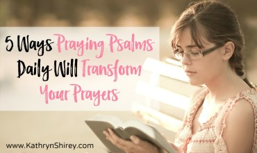 5 Ways Praying Psalms Daily Will Transform Your Prayers